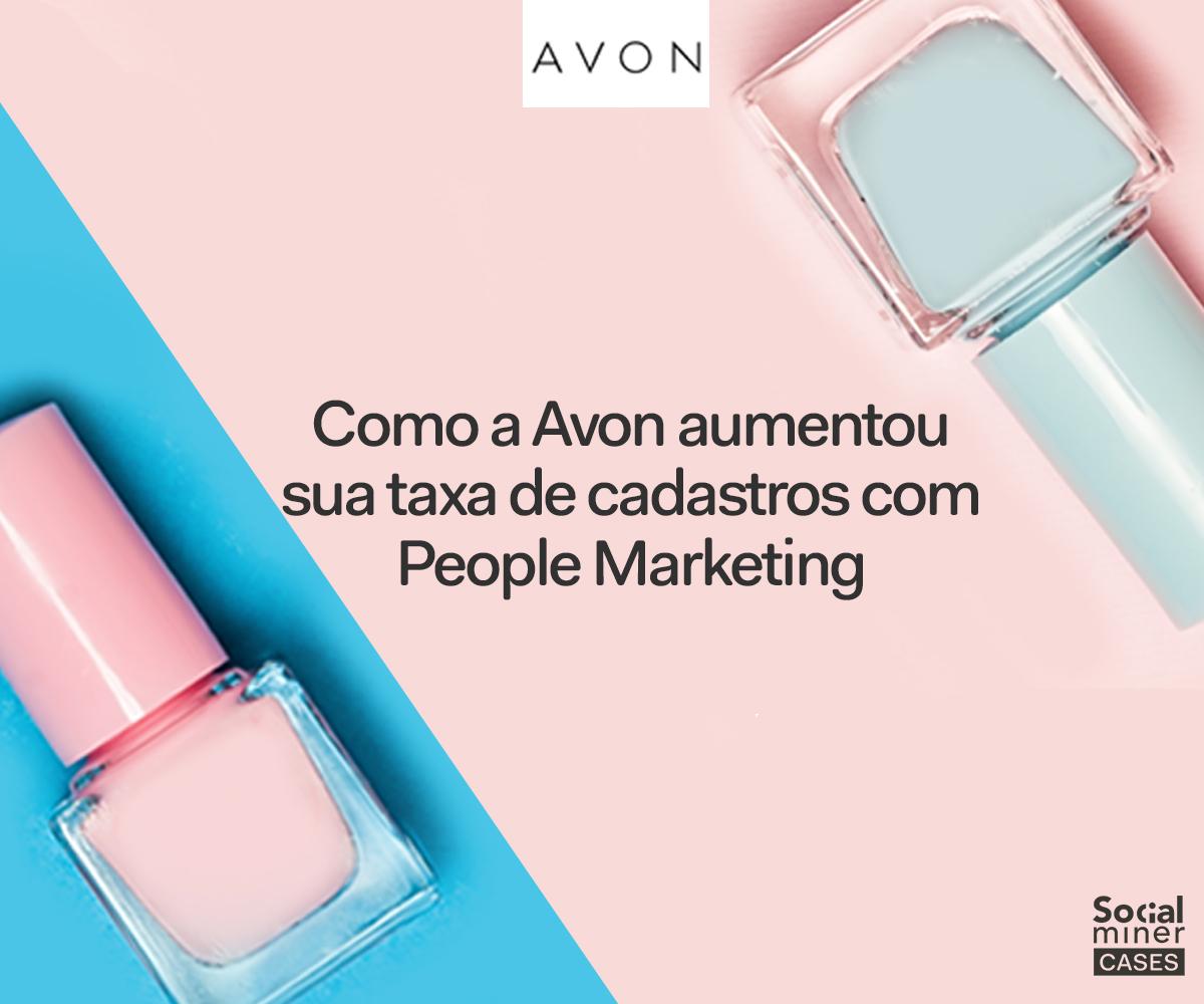 a677af8f5697 Avon aumenta sua taxa de cadastros usando o People Marketing
